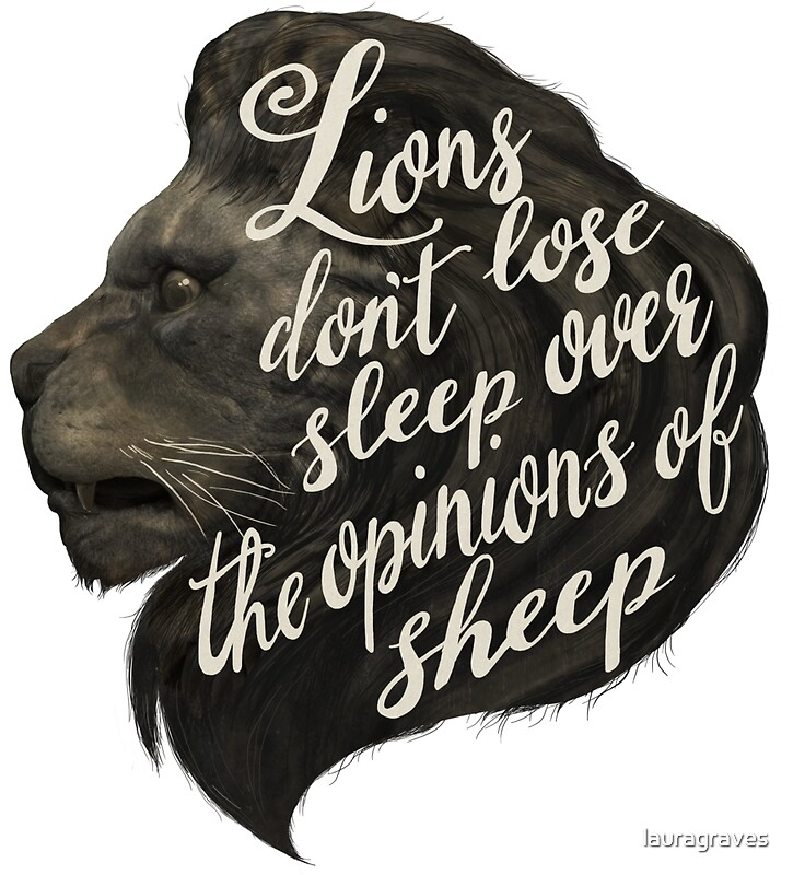 """Lion Sheep Quote: """"Lions Don't Lose Sleep Over The Opinions Of Sheep"""