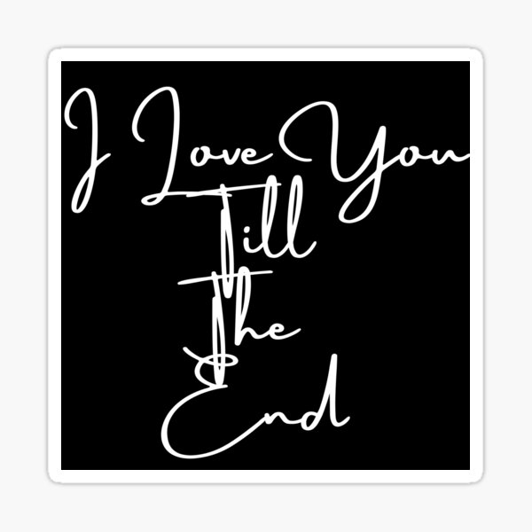 I Love you till the end Sticker
