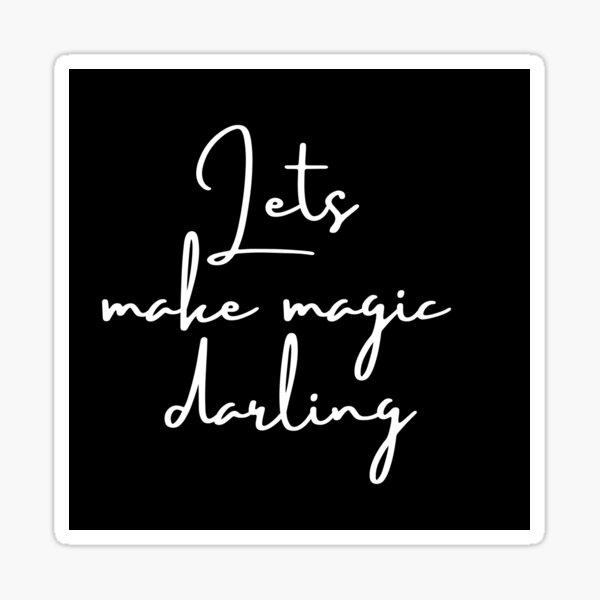 Lets make magic darling Sticker
