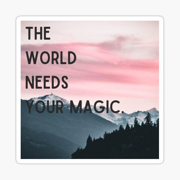 The world needs your magic Sticker