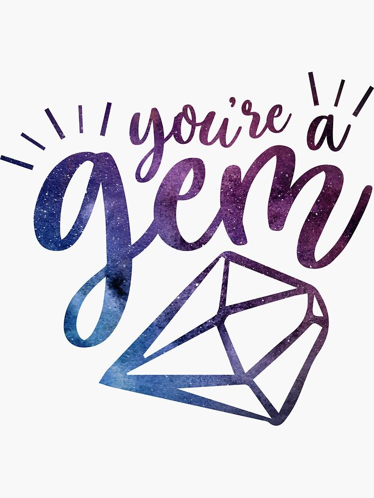You're a gem galaxy crystal by joshgrigg