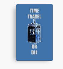 Time Travel Or Die Canvas Print