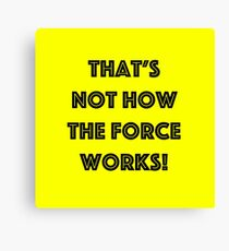 That's Not How the Force Works! (black) Canvas Print