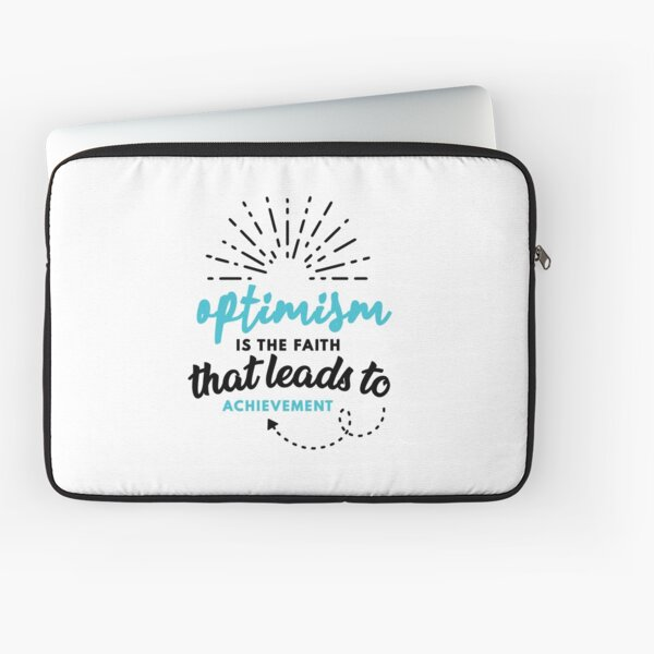 Optimism is the Faith that Leads to Achievement Laptop Sleeve