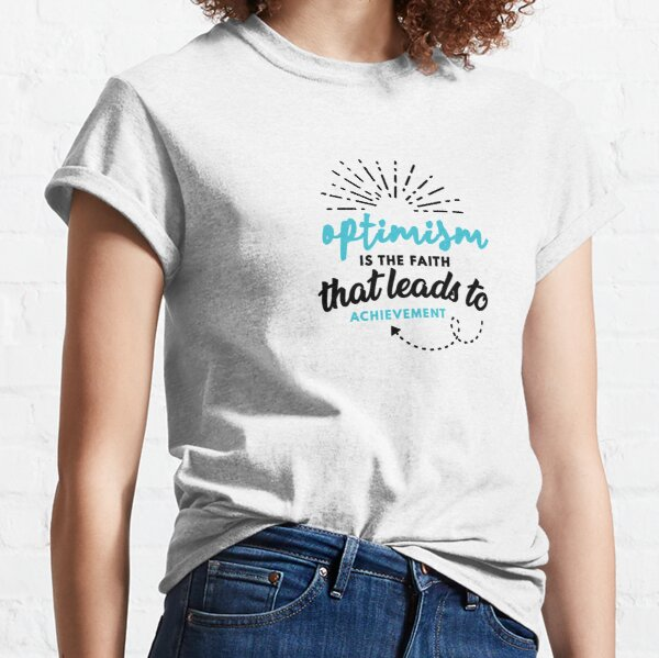 Optimism is the Faith that Leads to Achievement Classic T-Shirt