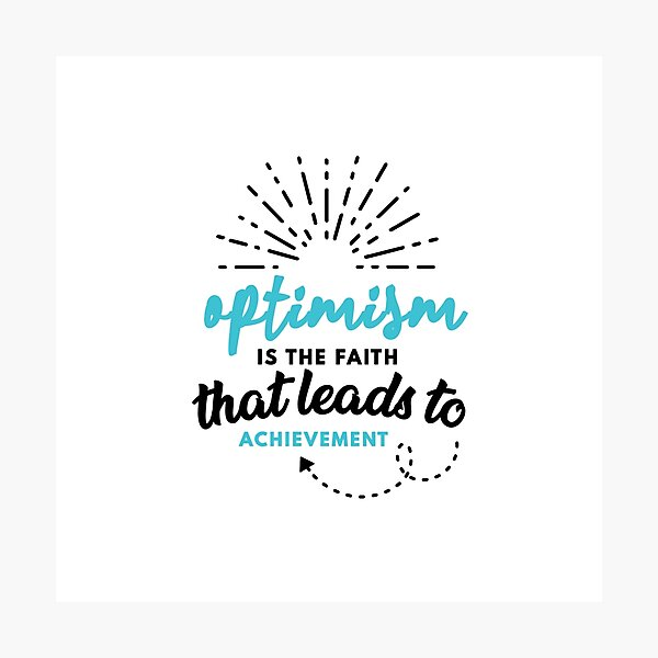 Optimism is the Faith that Leads to Achievement Photographic Print