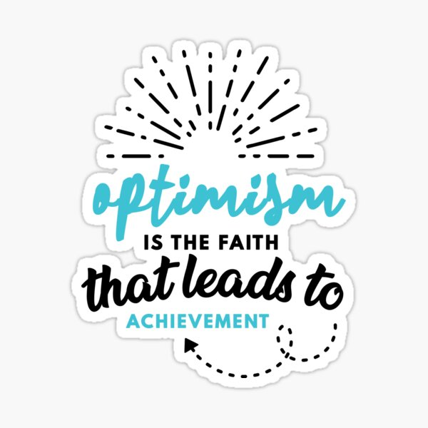 Optimism is the Faith that Leads to Achievement Sticker