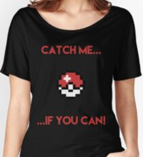 Catch Me If You Can Women's Relaxed Fit T-Shirt