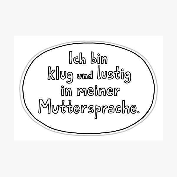 Ich bin klug und lustig in meiner Muttersprache / I'm clever and funny in my native language. Photographic Print