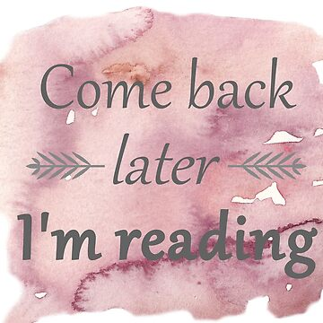 Come back later - I'm reading by carololiiveira