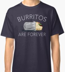 Burritos Are Forever Classic T-Shirt