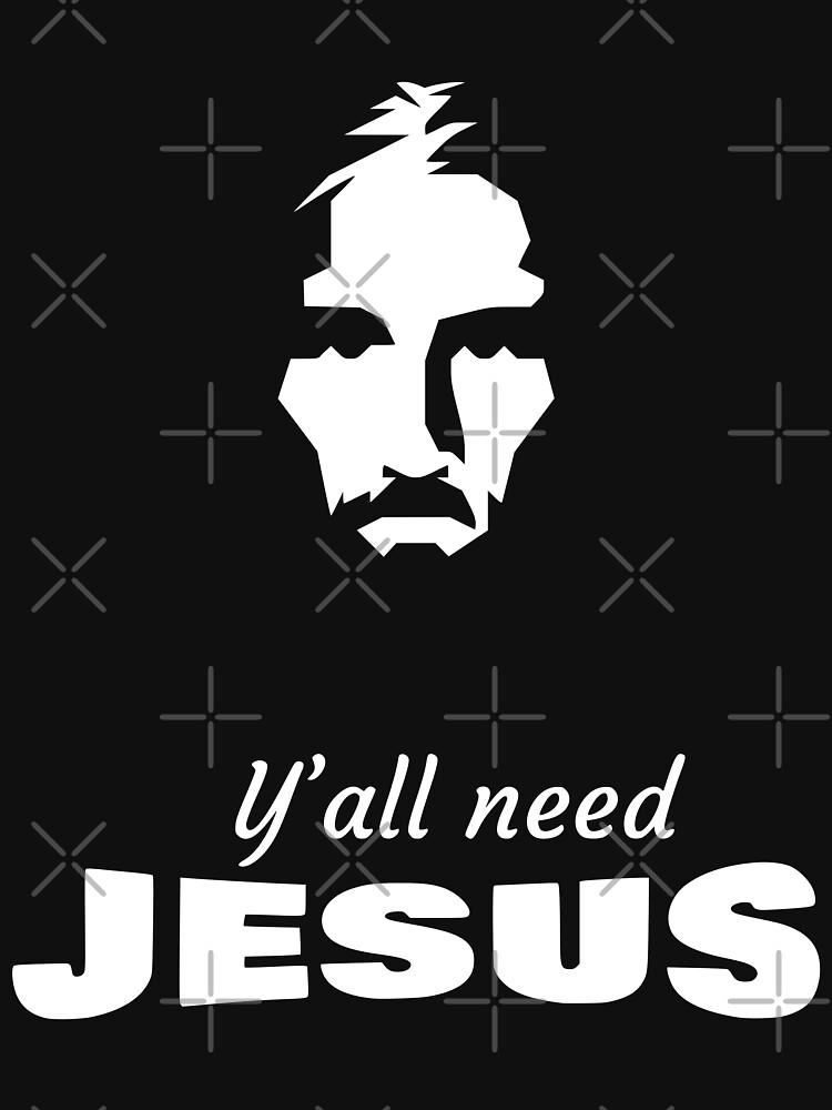 jesus faith you need jesus you all need jesus yall need jesus by MickyDeeTees
