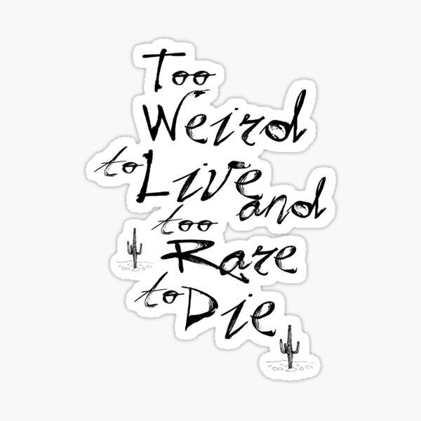 Too Weird To Live Too Rare To Die Smoke