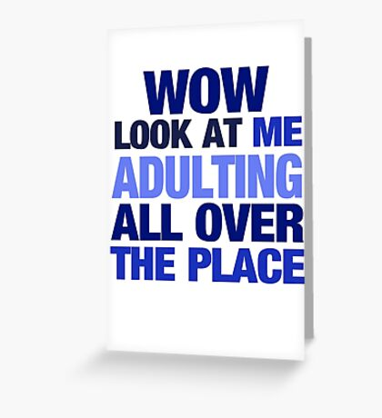 WOW look at me adulting all over the place Greeting Card