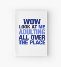 WOW look at me adulting all over the place Hardcover Journal