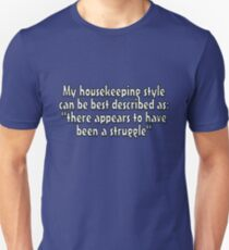 """My housekeeping style can be best described as """"there appears to have been a struggle"""" T-Shirt"""