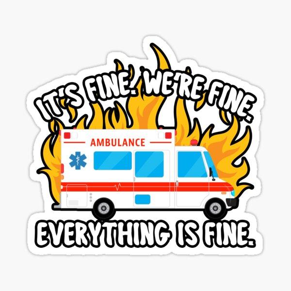 EMT Paramedic EMS It's Fine We're Fine Ambulance Crew  Sticker