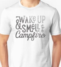 wake up & smell the campfire Unisex T-Shirt