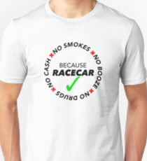 No Booze, Smokes, Drugs, Cash: Because Racecar - Clothing / Decals - Black no Bkg. T-Shirt