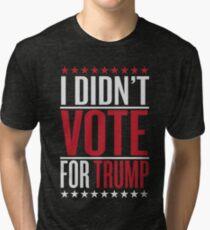 I didn't vote for trump Tri-blend T-Shirt