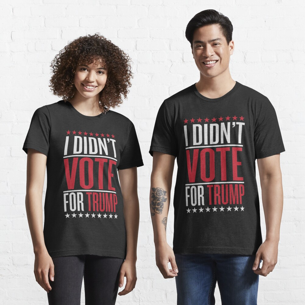 I didn't vote for trump Essential T-Shirt