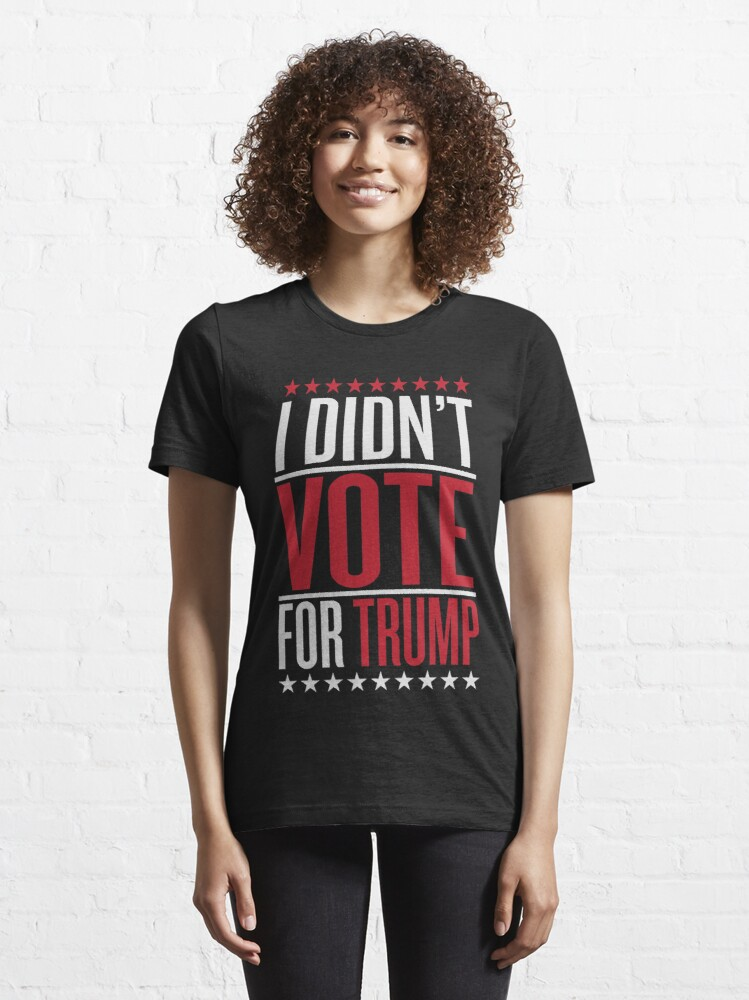 Alternate view of I didn't vote for trump Essential T-Shirt