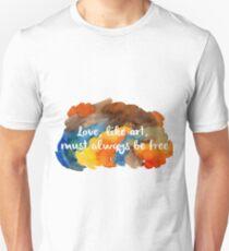 Love, like art, must always be free T-Shirt