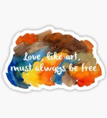 Love, like art, must always be free Sticker
