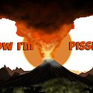 Now I'm Pissed! (Volcano) by TripleStrikeM