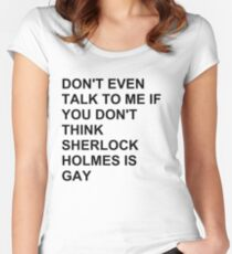 don't even talk to me if you don't think Sherlock Holmes is gay Women's Fitted Scoop T-Shirt