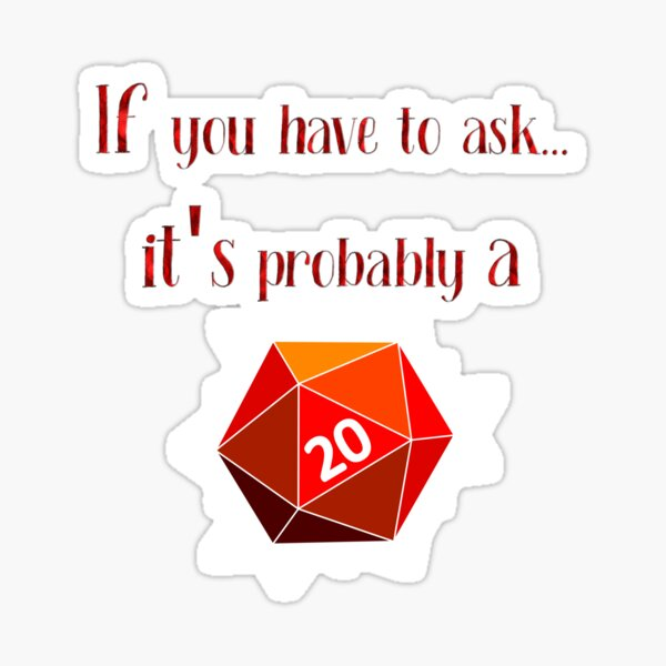 If you have to ask... d20 Sticker