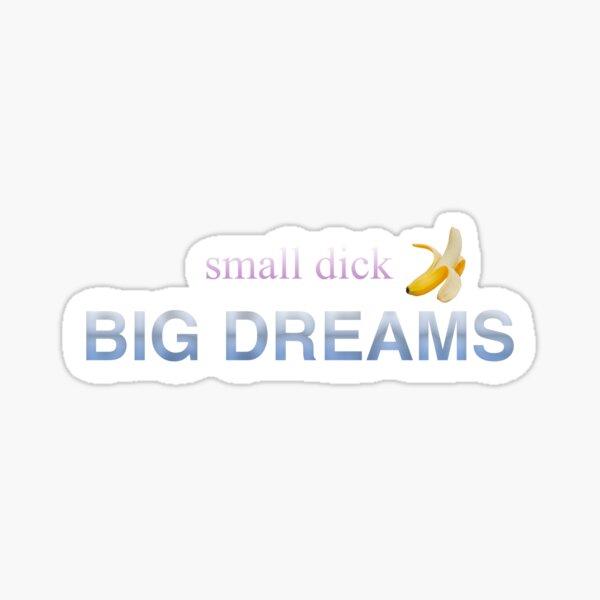 pene pequeño, grandes sueños Pegatina