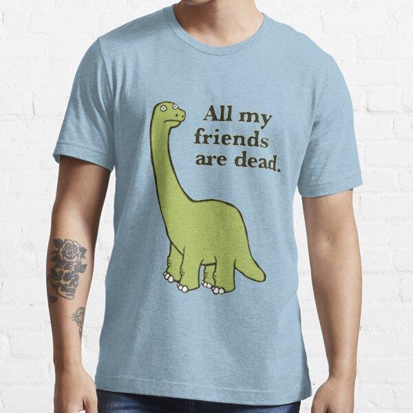 Alle meine Freunde sind tote Dinosaurier Essential T-Shirt