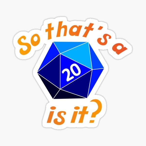 So that's a d20 is it? Sticker