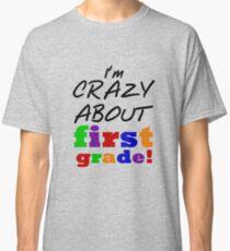 First Grade Crazy About First Grade Classic T-Shirt