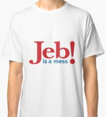 Jeb is a mess Classic T-Shirt