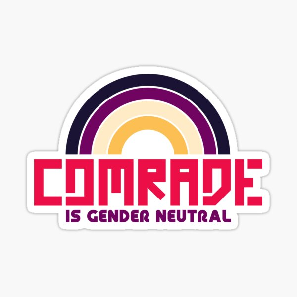 Comrade is Gender Neutral Sticker