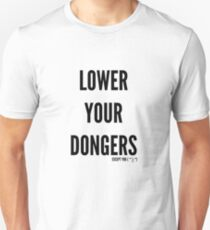 Lower your dongers except you Unisex T-Shirt