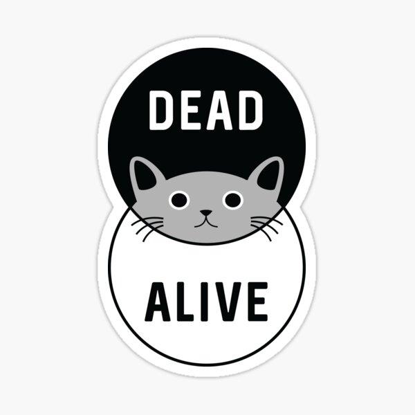 Schrodinger's Cat: Dead or Alive! Sticker