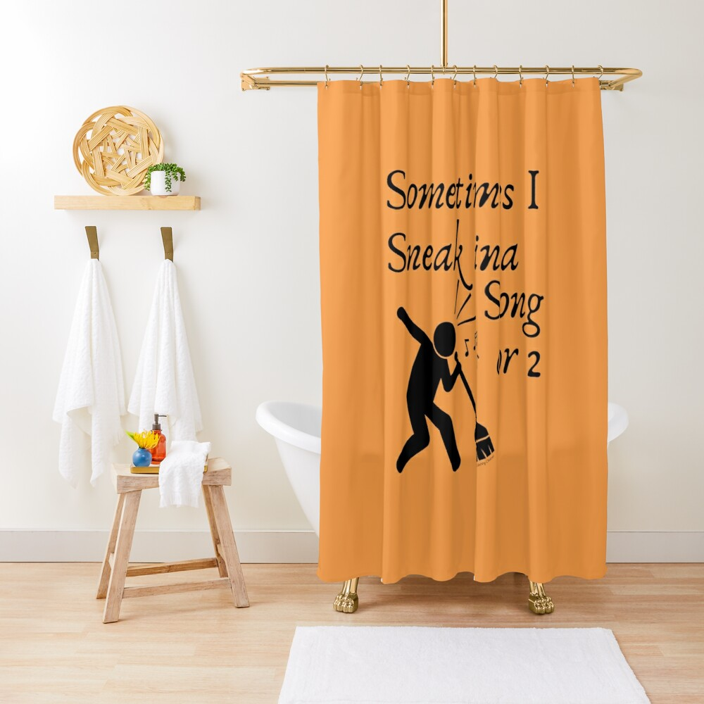 Sneak In A Song Funny Cleaning Humor  Housekeeping Whimsical Gifts Shower Curtain