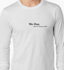 we out Long Sleeve T-Shirt