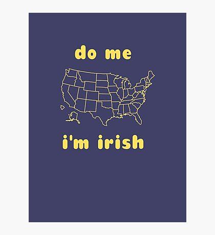 Do Me I'm Irish Photographic Print