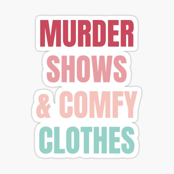 Murder Shows & Comfy Clothes Sticker