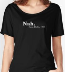 nah, rosa parks Women's Relaxed Fit T-Shirt