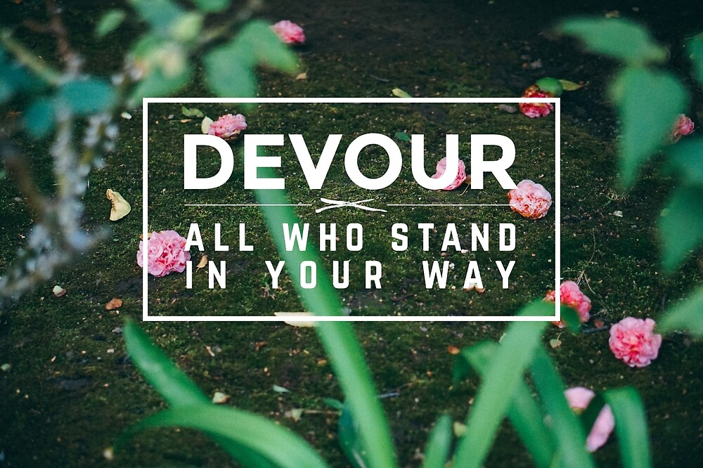 Devour All Who Stand In Your Way (Flowers) by Livali Wyle