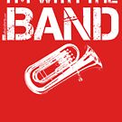 I'm With The Band - Baritone (White Lettering) by RedLabelShirts