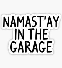 Namastay in the garage Sticker