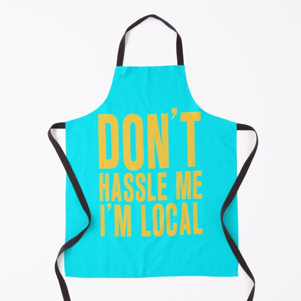 DON'T HASSLE ME I'M LOCAL (WHAT ABOUT BOB?) Apron