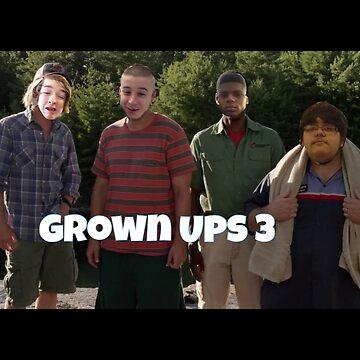 Grown Ups 3 by EthanIsLit