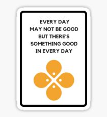 EVERY DAY MAY NOT BE GOOD BUT THERE'S SOMETHING GOOD IN EVERY DAY  Sticker